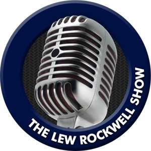 The Lew Rockwell Show