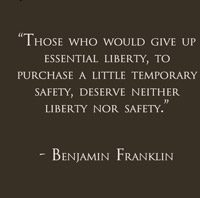 Those who would give up essentail liberty, to purchase a little temporaery safety, deserve neither